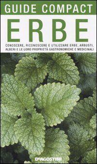Erbe. Conoscere, riconoscere e utilizzare erbe, arbusti, alberi e le loro proprietà gastronomiche e medicinali