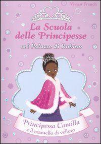Principessa Camilla e il mantello di velluto. La scuola delle principesse nel palazzo di Rubino