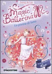 La pietra di luna. Le avventure di Rosa. Magic ballerina. Vol. 9