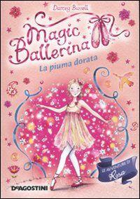 La piuma dorata. Le avventure di Rosa. Magic ballerina. Vol. 8