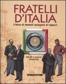 Fratelli dItalia. LInno di Mameli spiegato ai ragazzi. Con CD Audio.pdf