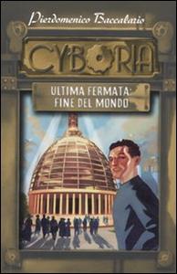 Libro Ultima fermata: fine del mondo. Cyboria Pierdomenico Baccalario
