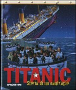 Foto Cover di Titanic. Storia di un naufragio, Libro di  edito da De Agostini