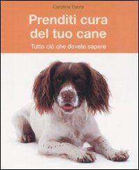 Prenditi cura del tuo cane. Tutto ciò che dovete sapere