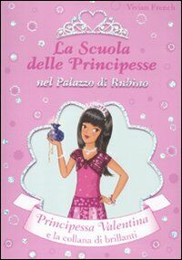 Principessa Valentina e la collana di brillanti. La scuola delle principesse nel palazzo di Rubino. Vol. 17