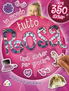 Un mondo tutto rosa. Con adesivi - copertina