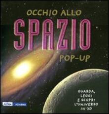 Occhio allo spazio. Libro pop-up - Peter Bond,Andy Mansfield - copertina