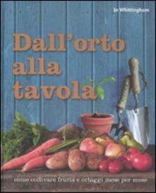 Dallorto alla tavola. Come coltivare frutta e ortaggi mese per mese.pdf
