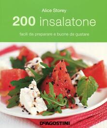 200 insalatone facili da preparare e buone da gustare - Alice Storey - copertina