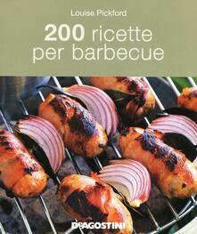 200 ricette per barbecue - Louise Pickford - copertina