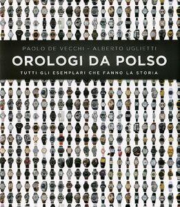 Foto Cover di Orologi da polso. Tutti gli esemplari che fanno la storia, Libro di Paolo De Vecchi,Alberto Uglietti, edito da De Agostini