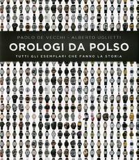 Orologi da polso. Tutti gli esemplari che fanno la storia. Ediz. illustrata - De Vecchi Paolo Uglietti Alberto - wuz.it