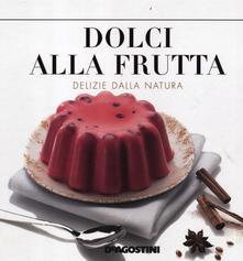 Dolci alla frutta. Delizie della natura - copertina