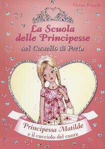 Principessa Matilde e il cucciolo del cuore. La scuola delle principesse nel castello di Perla