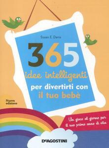 365 idee intelligenti per divertirti con il tuo bebè - Susan E. Davis - copertina
