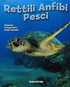 Libro Rettili, anfibi, pesci. Atlante fotografico degli animali