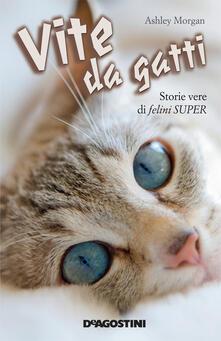 Vite da gatti. Storie vere di felini super - C. Lionetti,Ashley Morgan - ebook
