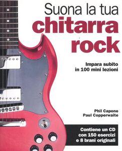 Suona la tua chitarra rock. Impara subito in 100 mini lezioni. Con CD Audio