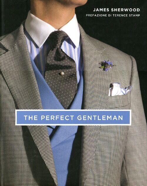 The perfect gentleman. La ricerca dello stile e dell'eleganza senza tempo a Londra