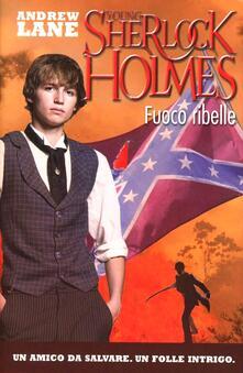 Fuoco ribelle. Young Sherlock Holmes - Andrew Lane - copertina