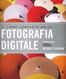 Il libro completo della fotografia digitale - Michael Freeman - copertina