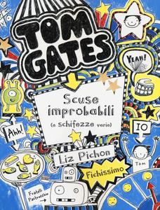 Libro Tom Gates. Scuse improbabili (e schifezze varie). Ediz. illustrata Liz Pichon