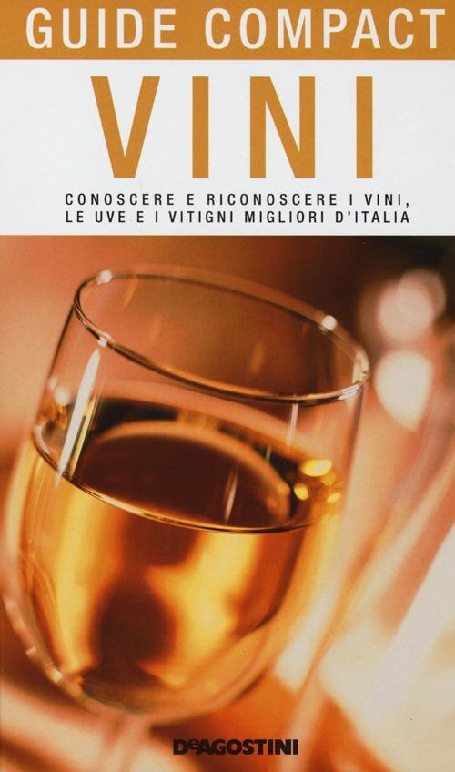 Image of Vini. Conoscere e riconoscere i vini, le uve e i vitigni migliori d'Italia