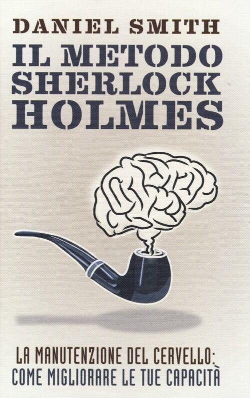 Il metodo Sherlock Holmes. La manutenzione del cervello: come migliorare le tue capacità