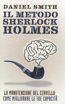 Il metodo Sherlock Holmes. La manutenzione del cervello: come migliorare le tue capacità - Daniel Smith - copertina