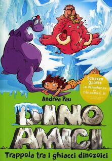 Trappola tra i ghiacci dinozoici. Dinoamici. Ediz. illustrata. Vol. 4 - Andrea Pau - copertina
