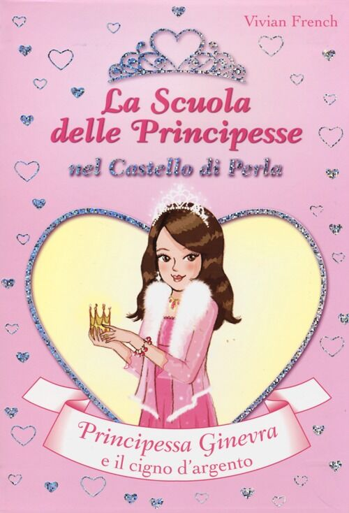 Principessa Ginevra e il cigno d'argento. La scuola delle principesse nel castello di Perla. Vol. 24