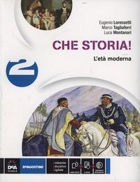 Che storia! Per la Scuola media. Con e-book. Con espansione online. Vol. 2: L'età moderna. - Lorenzetti Eugenio Tagliaferri Marco G. Montanari Luca - wuz.it