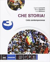 Che storia! Per la Scuola media. Con e-book. Con espansione online. Vol. 3: L'età contemporanea. - Lorenzetti Eugenio Tagliaferri Marco G. Montanari Luca - wuz.it
