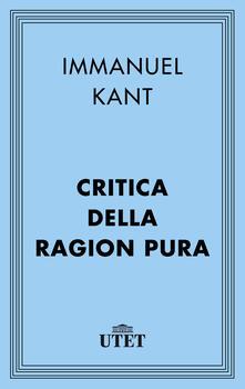Critica della ragion pura - Immanuel Kant,Pietro Chiodi - ebook