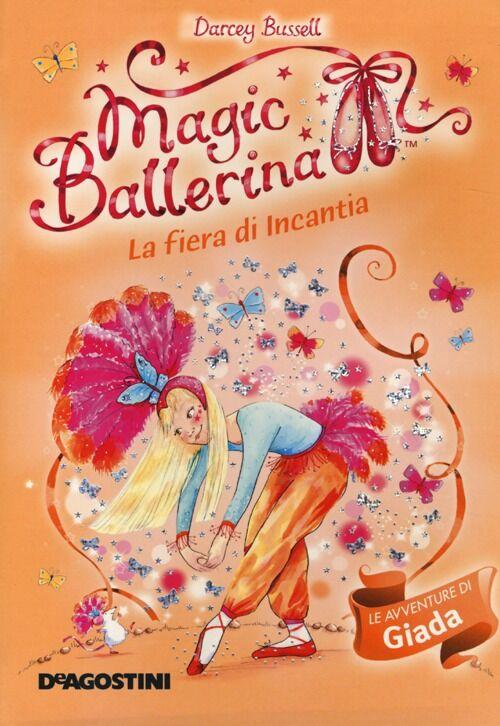 La fiera di Incantia. Le avventure di Giada. Magic ballerina. Vol. 22