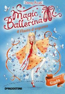 Il flauto d'argento. Le avventure di Giada. Magic ballerina. Vol. 21