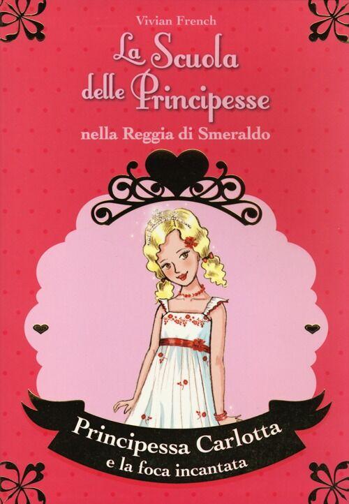 Principessa Carlotta e la foca incantata. La scuola delle principesse nella reggia di Smeraldo. Vol. 25
