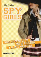 Non mi fido di te ma il rischio e il mio mestiere. Spy Girls. Vol. 4