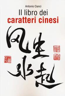 Il libro dei caratteri cinesi - Antonio Cianci - copertina