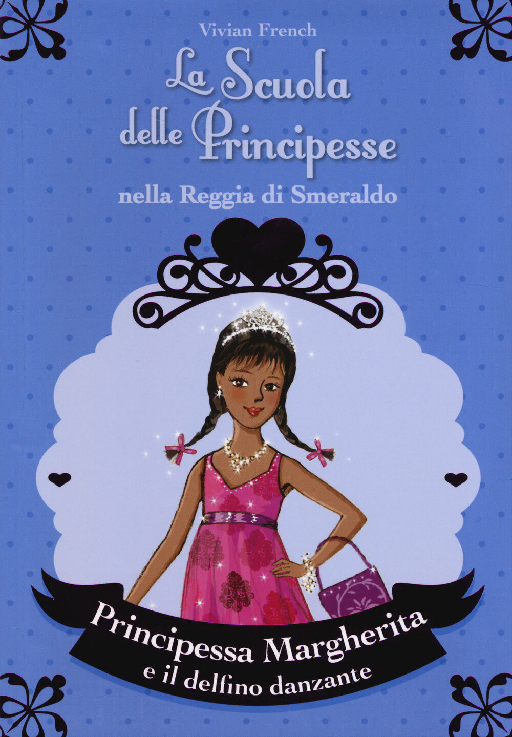 Principessa Margherita e il delfino danzante. La scuola delle principesse nella reggia di Smeraldo. Vol. 29