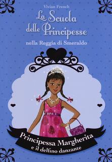 Principessa Margherita e il delfino danzante. La scuola delle principesse nella reggia di Smeraldo. Ediz. illustrata. Vol. 29.pdf