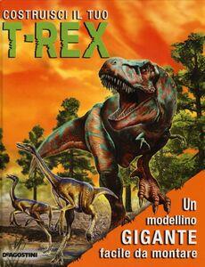 Libro Costruisci il tuo T-Rex. Con gadget