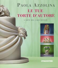 Le tue torte d'autore. L'arte del cake design - Paola Azzolina - copertina