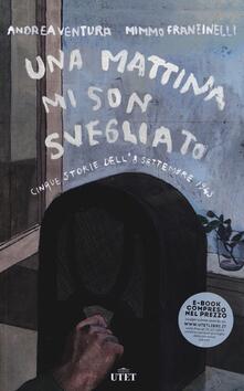 Una mattina mi son svegliato. 5 storie dell'8 settembre 1943 - Mimmo Franzinelli,Andrea Ventura - copertina