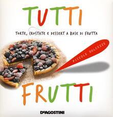 Tutti frutti. Torte, crostate e dessert a base di frutta - copertina