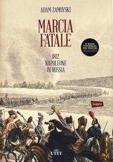 Marcia fatale. 1812. Napoleone in Russia - Adam Zamoyski - copertina