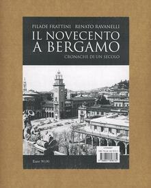 Il Novecento a Bergamo. Ediz. illustrata - Pilade Frattini,Renato Ravanelli - copertina
