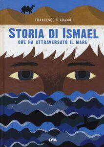 Libro Storia di Ismael che ha attraversato il mare Francesco D'Adamo