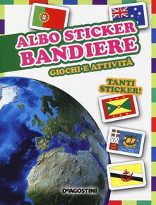 Bandiere. Giochi e attività. Albo sticker. Con adesivi. Ediz. illustrata - Federica Magrin - copertina