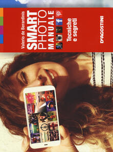 Smartphoto. Manuale. Tecniche e segreti. Ediz. illustrata - Valerio De Berardinis - copertina